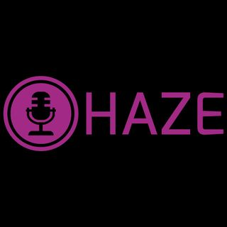 Hazecast Episode 5