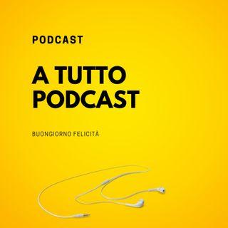 #707- A tutto podcast  | Buongiorno Felicità