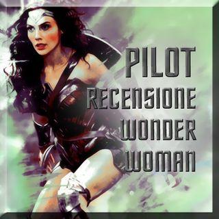 PILOT (+ recensione #WonderWoman senza spoiler)