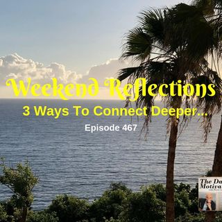 Weekend Reflections - 3 Ways To Connect Deeper With Your Market. Episode #467