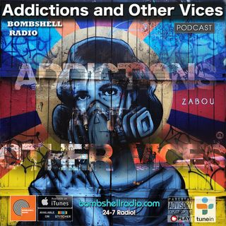 Addictions and Other Vices 676 - Bombshell Radio