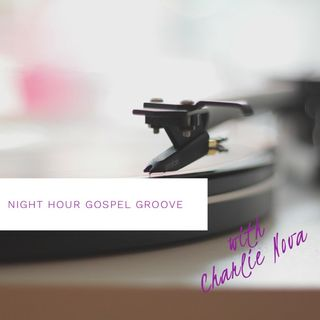 Episode 8 - Night Hour Gospel Groove with Charlie