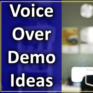 Voice Over Demo Ideas