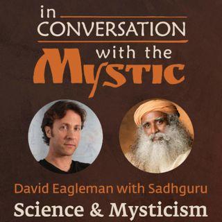 Neuroscientist David Eagleman with Sadhguru – In Conversation with the Mystic