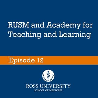 Episode 12 - RUSM and Academy for Teaching and Learning (ATL)