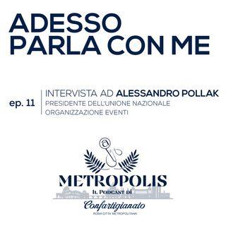 Ep. 11 - Adesso Parla Con Me - Alessandro Pollak, Presidente dell'Unione Nazionale Organizzazione Eventi