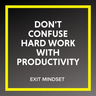 Don't Confuse Hard Work with Productivity