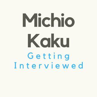 Michio Kaku Getting Interviewed