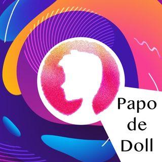 Papo de Doll 002 - Depois de adulto passou a fazer toda a diferença