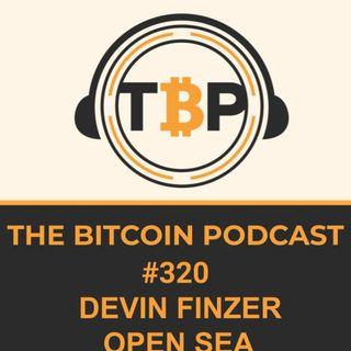 The Bitcoin Podcast #320- Devin Finzer OpenSea