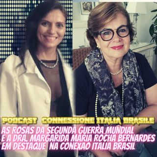 AS ROSAS DA SEGUNDA GUERRA MUNDIAL e a DRA. MARGARIDA MARIA ROCHA BERNARDES em destaque na Conexao Italia Brasil