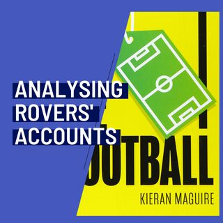Analysing Rovers' Accounts With Kieran Maguire From The 'Price Of Football' Podcast