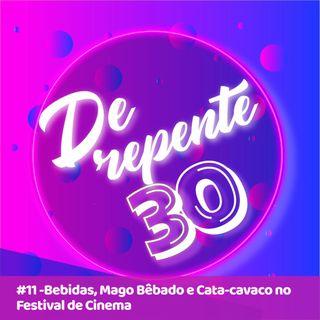 #11- Bebidas, Mago Bêbado, Caçambas e Cata Cavaco no Festival de Cinema