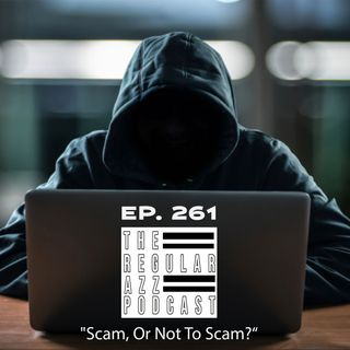 """Episode 261 """"Scam, Or Not To Scam?"""""""