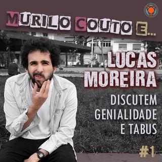 Ep#1 - ...Lucas Moreira discutem genialidade e tabus na comédia