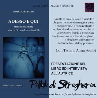 """Intervista a Tiziana Alma Scalisi e presentazione del libro """"Adesso e qui- Mai sottovalutare la forza di una donna terribile"""""""