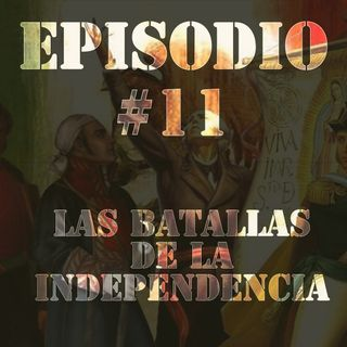Episodio #11 (Parte 2) - Las Batallas de la Independencia
