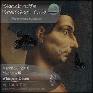 Machiavelli Whispers Deceit - Blackbird9 Podcast