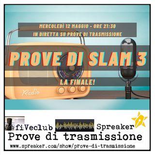 Prove di Trasmissione - Prove di Slam 3 - La Finale!