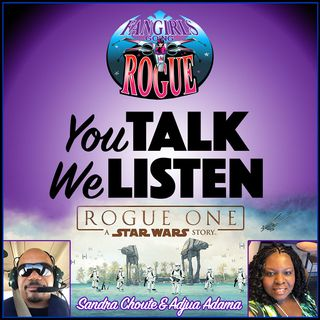 You Talk We Listen: Rogue One with Sandra Choute and Adjua Adama