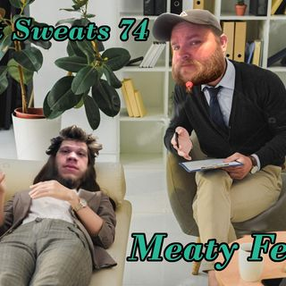 Episode 74- Meaty Feels