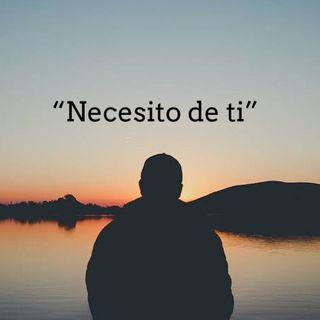 """Podcast #3 """"Necesito de ti"""""""