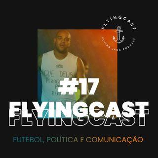 FlyingCast #17 - Futebol, política e comunicação