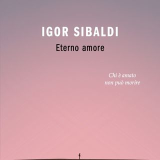 "Igor Sibaldi ""Eterno amore"""