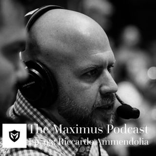 The Maximus Podcast Ep. 93 - Riccardo Ammendolia