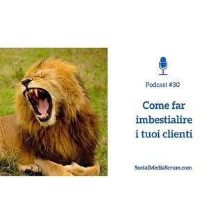 #30 Come far imbestialire i tuoi clienti