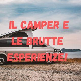 Il Camper e le brutte Esperienze!