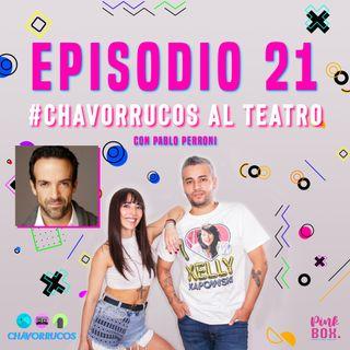 Ep 21 #Chavorrucos al teatro con Pablo Perroni
