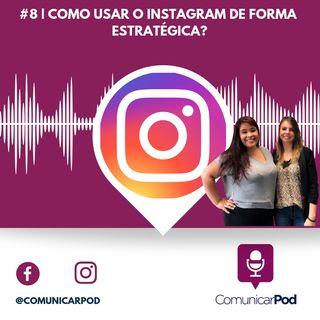 ComunicarPod #8 | Como usar o Instagram de forma estratégica?