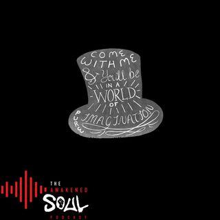 The Awakened Soul Podcast Episode 59: World Of Imagination