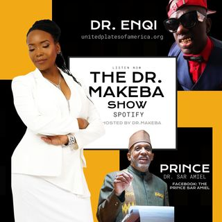 THE DR. MAKEBA SHOW :: SPECIAL GUESTS  PRINCE DR. SAR AMIEL and DR. ENQI