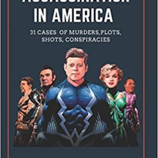 Assassination in America: 31 Cases of Murders, Plots, Shots, Conspiracies