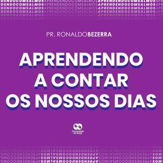 APRENDENDO A CONTAR OS NOSSOS DIAS // pr. Ronaldo Bezerra