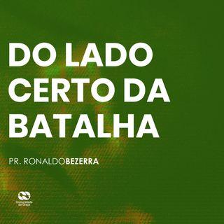 DO LADO CERTO DA BATALHA // pr. Ronaldo Bezerra