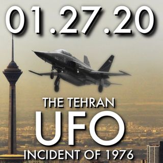 01.27.20. The Tehran UFO Incident of 1976