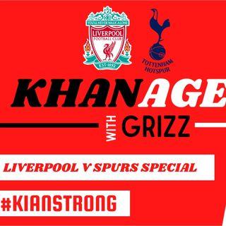 KHANAGE | Liverpool v Spurs Special