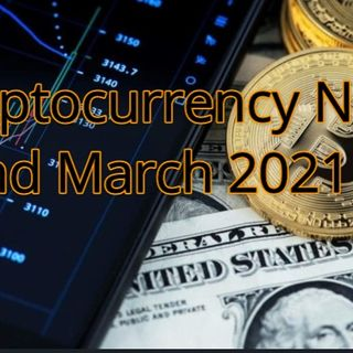 Cryptocurrency News 22nd March 2021