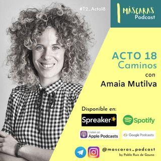 ACTO 18 - Caminos  (con Amaia Mutilva)