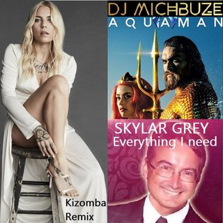 Skylar Grey - Everything I Need (Aquaman Soundtrack OST) (DJ michbuze Kizomba remix douceur 2020)