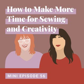 How to Make More Time for Sewing and Creativity