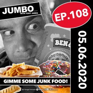 Jumbo Ep:108 - 05.06.20 - Gimme Some Junk Food!