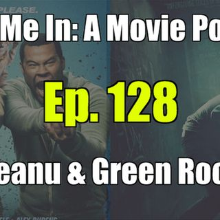 Ep. 128: Keanu & Green Room