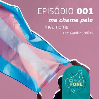 Me chame pelo meu nome! - participação Dandara Felícia - Episódio #001