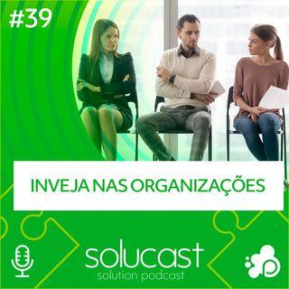#39 - Inveja nas Organizações