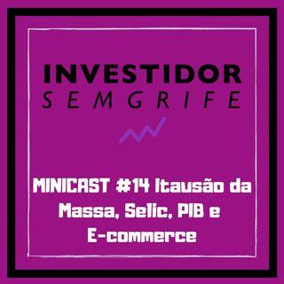 MINICAST #14 Itausão da Massa, Selic, PIB e E-commerce