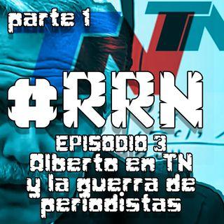 #RRN Episodio 3 - Alberto en TN y la guerra de periodistas (parte 1)